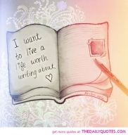 i-want-to-live-a-life-worth-writing-about-quotes-sayings-pictures